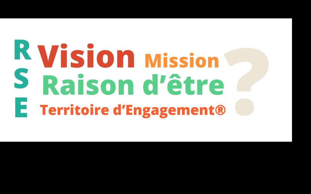 Raison d'être, Vision, Mission, Territoire d'Engagement