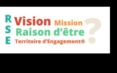 Raison d'être, Vision, Mission, Territoire d'Engagement® : il est temps de maîtriser les premières notions clés de la RSE !